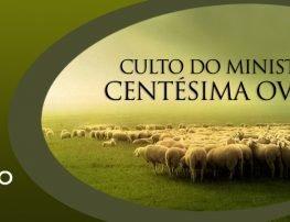 CULTO DO MINISTÉRIO CENTÉSIMA OVELHA